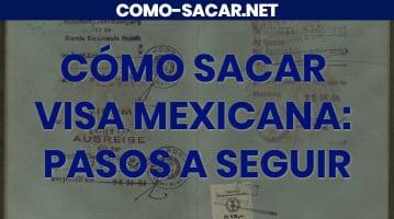 Cómo sacar Visa mexicana