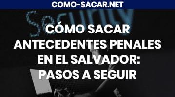Cómo sacar antecedentes penales en El Salvador
