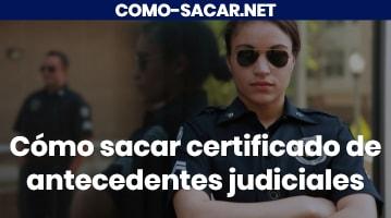 Cómo sacar certificado de antecedentes judiciales