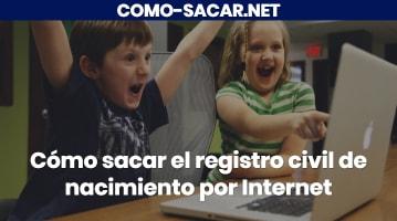 Cómo sacar el registro civil de nacimiento por Internet