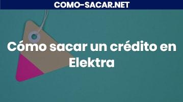 Cómo sacar un crédito en Elektra