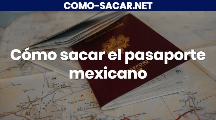 Cómo sacar el pasaporte mexicano