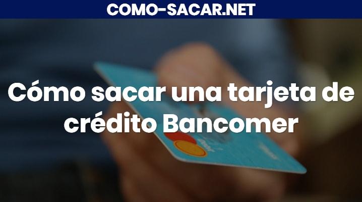 Cómo sacar una tarjeta de crédito Bancomer