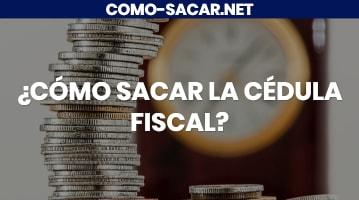 Cómo sacar la cédula fiscal