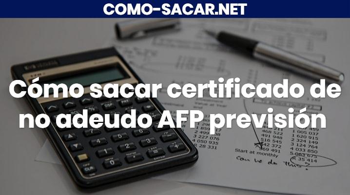 Cómo sacar certificado de no adeudo AFP previsión