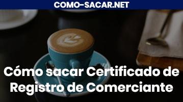 Cómo sacar Certificado de Registro de Comerciante