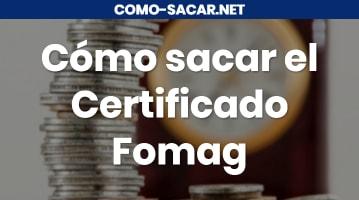 Cómo sacar el Certificado Fomag