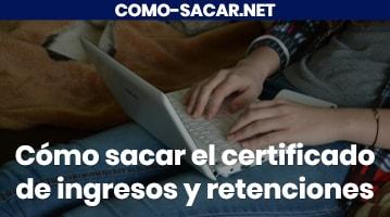 Cómo sacar el certificado de ingresos y retenciones