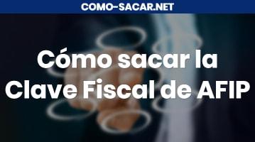 Cómo sacar la Clave Fiscal de AFIP