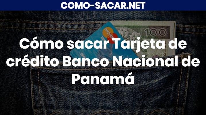 Cómo sacar Tarjeta de crédito Banco Nacional de Panamá