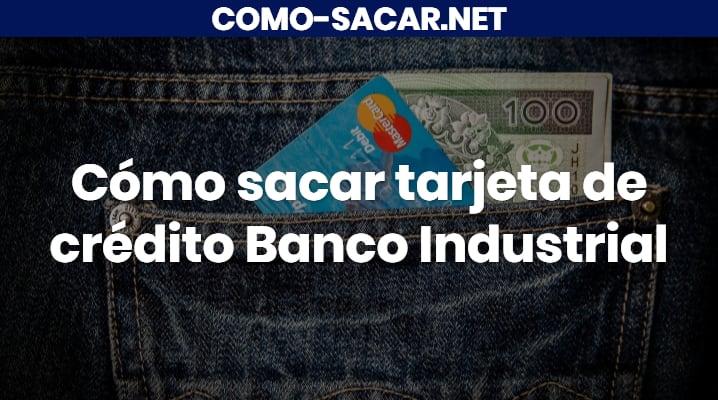 Cómo sacar tarjeta de crédito Banco Industrial