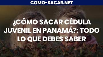 Cómo sacar cédula juvenil en Panamá
