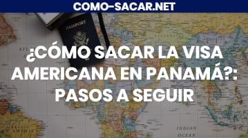 Cómo sacar la visa americana en Panamá