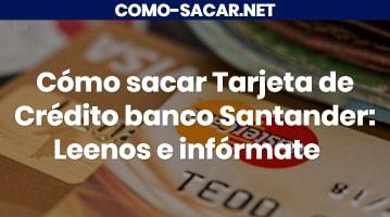 Cómo sacar Tarjeta de Crédito banco Santander