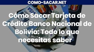 Cómo Sacar Tarjeta de Crédito Banco Nacional de Bolivia
